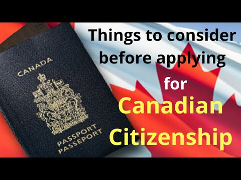 Things to consider before applying for Canadian Citizenship!