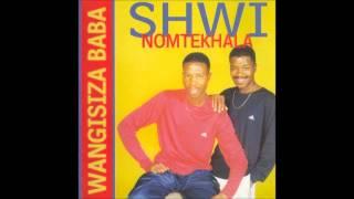 Shwi NoMtekhala   Wangisiza Baba