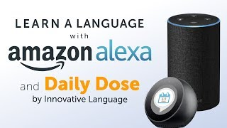 Learn a New Language with Daily Dose and Amazon Alexa