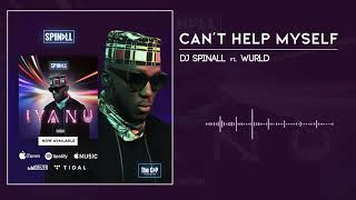 DJ Spinall   Can't Help Myself Ft. Wurld (Audio)
