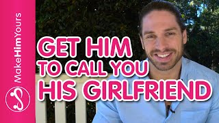 How To Get Him To Call You His Girlfriend - Put A Label On Your Relationship
