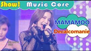 Gambar cover [HOT] MAMAMOO - Decalcomanie, 마마무 - 데칼코마니 Show Music core 20161126