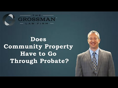 Does Community Property Have to Go Through Probate?