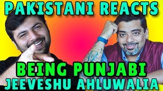 Pakistani Reacts to Jeeveshu Ahluwalia's Stand Up Comedy - Being Punjabi!