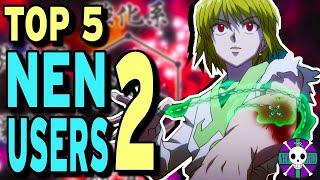 Top 5 BEST Nen Users 2 | Hunter X Hunter