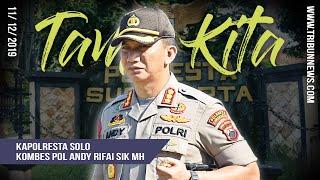 TAMU KITA - Kapolresta Surakarta Kombes Pol Andy Rifai, 'Penjaga' Kampung Presiden Jokowi
