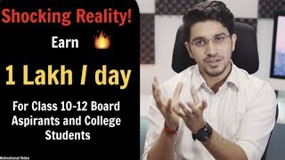 Know your worth - Earn 1Lakh/day | Video for Class 12 Board Aspirants and College Students