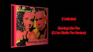 2 Unlimited - Burning Like Fire (DJ Ivo StoNe Fire Version)