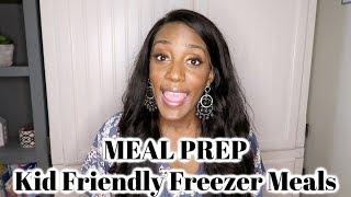 Kid Friendly Freezer Meals / Family Meal Prep
