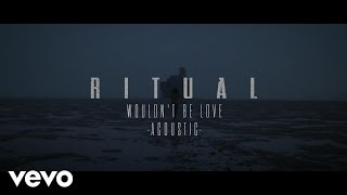 RITUAL   Wouldn't Be Love (Acoustic) [Official Audio]