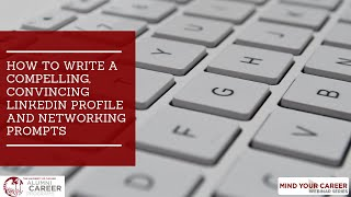 Mind Your Career | How to Write a Compelling, Convincing LinkedIn Profile® and Networking Prompts
