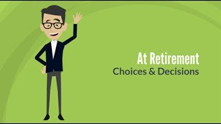 At Retirement - Choices & Decisions