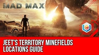 Mad Max All Minefields Locations Guide - Jeet's Territory
