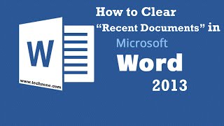 How to Delete Recent Documents List in Microsoft Word 2013?
