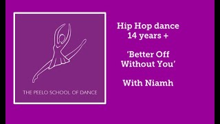 Hip hop 14 years + 'Better Off Without You' with Niamh