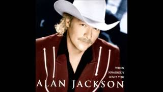 When Somebody Loves You - Alan Jackson