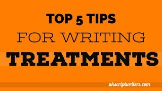 Top 5 Tips Writing Treatments