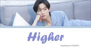 Deepshower Ft JB(GOT7)   Higher [Lyrics HanRomEng]