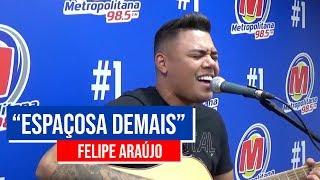 "Felipe Araújo   ""Espaçosa Demais"" | Metropolitana FM"