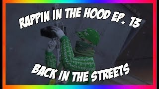 GTA ONLINE: Rappin In The Hood Ep. 13🎤 Back In The Streets 😬