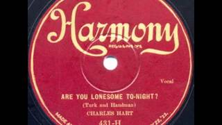 Charles Hart – Are You Lonesome Tonight