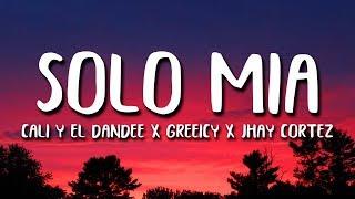 Cali Y El Dandee, Greeicy, Jhay Cortez - Solo Mia (Letra)