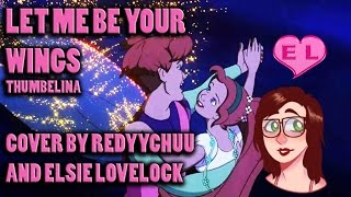 Let Me Be Your Wings - Thumbelina - cover by RedyyChuu and Elsie Lovelock
