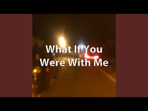 What If You Were With Me