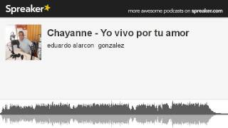 Chayanne - Yo vivo por tu amor (hecho con Spreaker)
