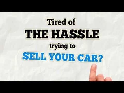 tird of the hassle trying to sella your car?