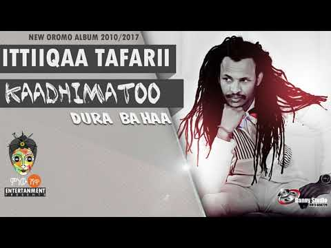 Ittiiqaa Tafarii – Kaadhimatoo – New Oromo Music 2017(Official Video)