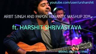 Arijit Singh and Papon Romantic Mashup ft. Harshit Shrivastava