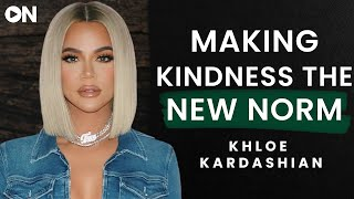 Khloe Kardashian: ON The Importance Of Putting Yourself First & Making Kindness The New Norm