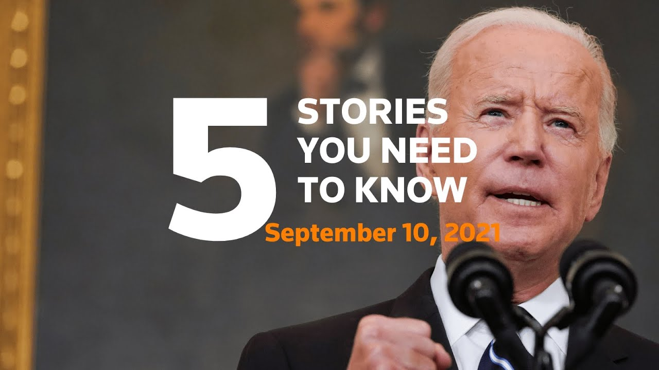 September 10, 2021: Biden vaccine required, China and U.S., Taliban, Texas abortion restriction, Jan. 6 probe thumbnail