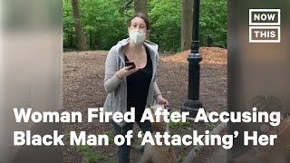 NYC Woman Fired After Falsely Accusing Black Man Of Attacking Her | NowThis