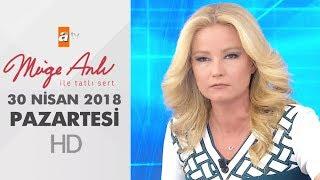 Müge Anlı ile Tatlı Sert 30 Nisan 2018 | Pazartesi