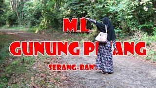 """Vlog ML (Megi & Laras) Naik """"Gunung Pinang"""" Serang - Banten"""