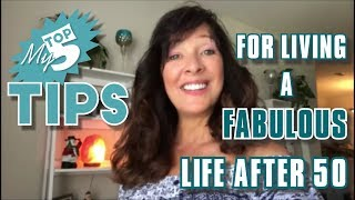 LIVE Your BEST Life NOW | Tips for Living a Fabulous Life After 50