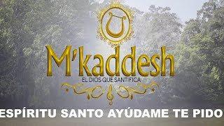 M´kaddesh - Espíritu Santo Ayúdame Te Pido (Video con letra oficial)