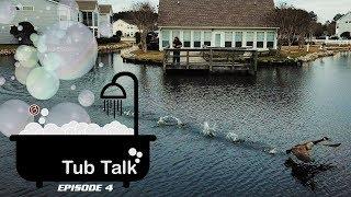 Tub Talk Episode 4