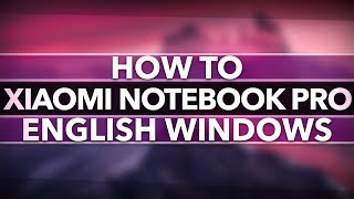 [How To] Install English Windows 10 | Xiaomi Mi Notebook Pro [ Under 5 Mins ]