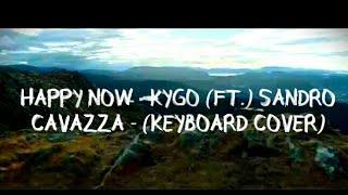 Happy Now - Kygo (Feat.) Sandro Cavazza  -  (Keyboard Cover)