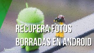 Recupera las fotos borradas de tu móvil Android