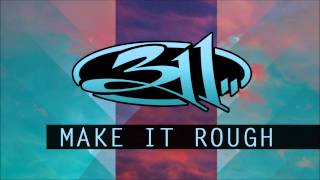 311 - Make It Rough