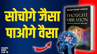 Thought Vibration The Law Of Attraction In The Thought World by William Walker