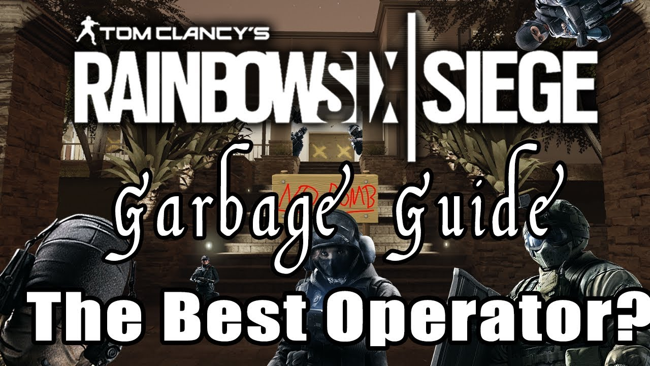 Garbage Guide To Rainbow Six Siege - The Best Operator - YouTube