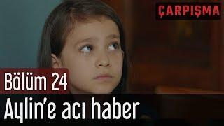 Çarpışma 24. Bölüm (Final) - Aylin'e Acı Haber