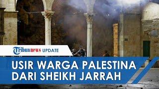 Israel Usir Paksa Warga di Sheikh Jarrah, Begini Pernyataan Resmi Kedubes Palestina untuk Indonesia