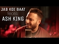 Jab Koi Baat Bigad Jaye feats Ash King | Collab Session with Ajay Singha | Shomu Seal