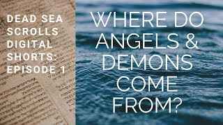 Where Do Angels and Demons Come From? Dead Sea Scrolls Digital Shorts, Episode 1
